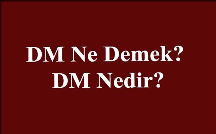 Dm Ne Demek? DM Nedir?